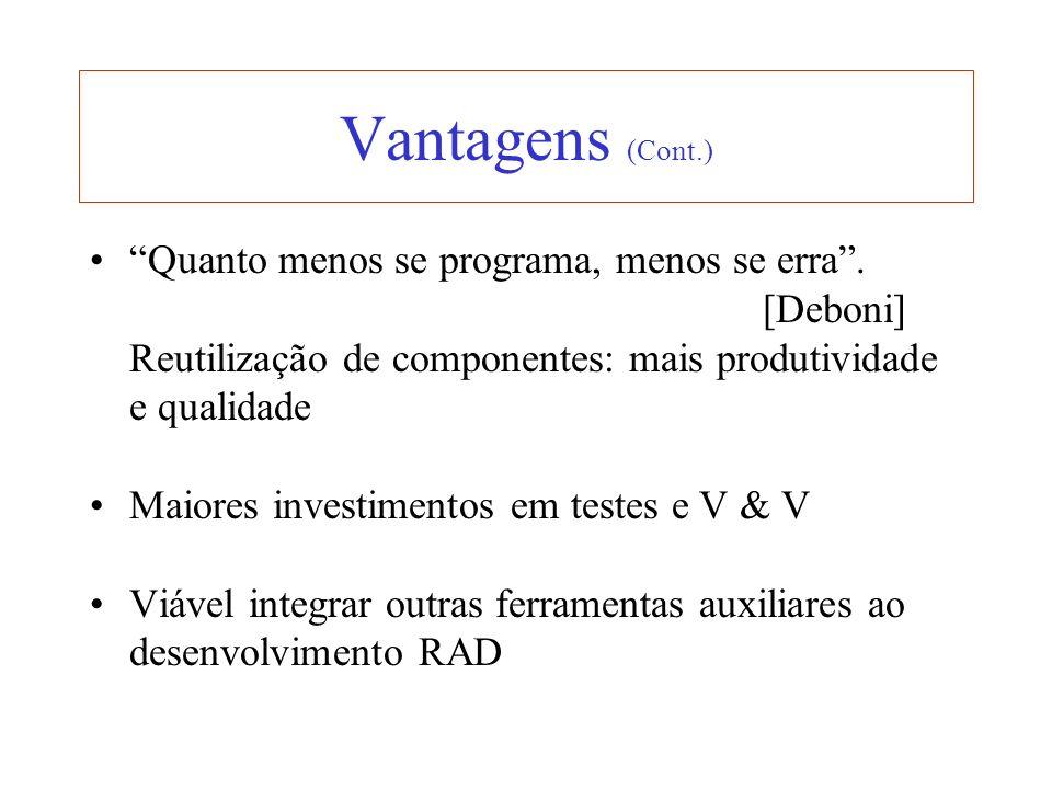 Vantagens (Cont.) Quanto menos se programa, menos se erra . [Deboni]